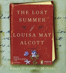 The Lost Summer of Louisa May Alcott - Kelly O'Connor McNees, Emily Janice Card