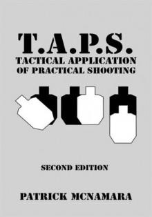 T.A.P.S. Tactical Application of Practical Shooting - Patrick McNamara