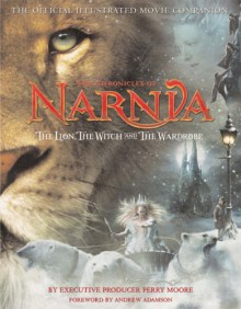 The Lion, the Witch and the Wardrobe (Chronicles of Narnia): Official Illustrated Movie Companion - Perry Moore