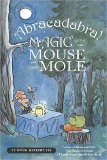 Abracadabra! Magic with Mouse and Mole - Wong Herbert Yee