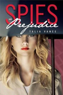 Spies and Prejudice - Talia Vance