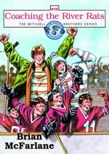 Mitchell Brothers: Coaching the River Rats (Mitchell Brothers) - Brian McFarlane