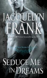 Seduce Me in Dreams: A Three Worlds Novel - Jacquelyn Frank