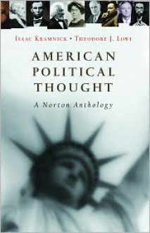 American Political Thought: A Norton Anthology - Isaac Kramnick, Theodore J. Lowi