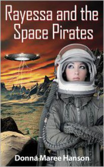 Rayessa and the Space Pirates - Donna Maree Hanson