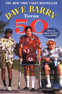 Dave Barry Turns Fifty - Dave Barry