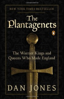 The Plantagenets: The Warrior Kings and Queens Who Made England - Dan Jones