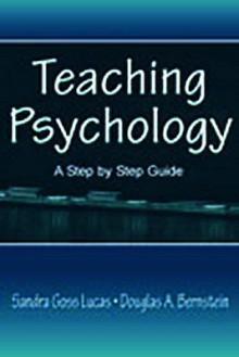 Teaching Psychology: A Step by Step Guide [With CDROM] - Sandra Goss Lucas, Douglas A. Bernstein