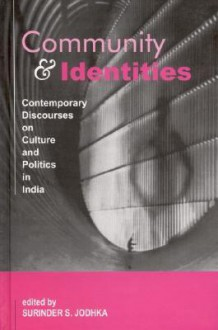 Community and Identities: Contemporary Discourses on Culture and Politics in India - Surinder S Jodhka