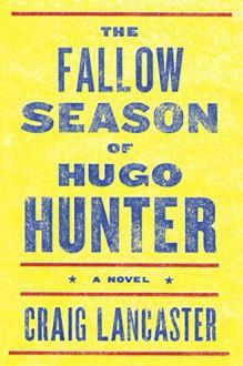 The Fallow Season of Hugo Hunter - Craig Lancaster