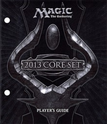 Magic the Gathering: 2013 Core Set Player's Guide - Wizards of the Coast, Brad Rigney, Chris Rahn, Jason Chan, D. Alexander Gregory, Gavin Verhey