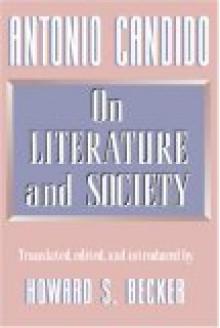 Antonio Candido: On Literature and Society - Antonio Candido