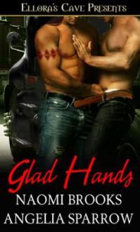 Glad Hands - Angelia Sparrow, Naomi Brooks
