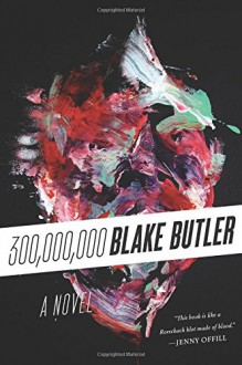 Three Hundred Million: A Novel - Blake Butler
