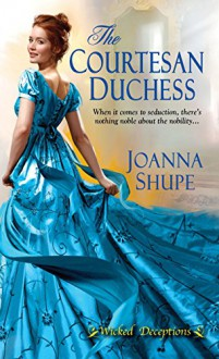 The Courtesan Duchess (Wicked Deceptions) - Joanna Shupe