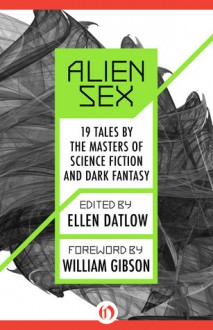 Alien Sex: 19 Tales by the Masters of Science Fiction and Dark Fantasy - Ellen Datlow