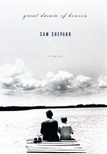 Great Dream of Heaven: Stories - Sam Shepard