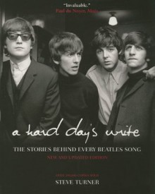 A Hard Day's Write: The Stories Behind Every Beatles Song [HARD DAYS WRITE UPDATED/E] - Steve Turner