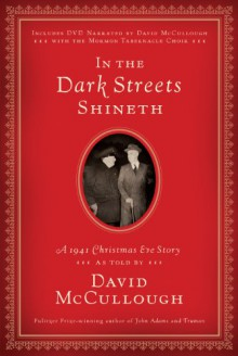 In the Dark Streets Shineth: A 1941 Christmas Eve Story - David McCullough