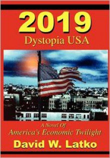 2019: Dystopia USA - David Latko