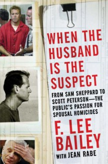 When the Husband is the Suspect - F. Lee Bailey,Jean Rabe