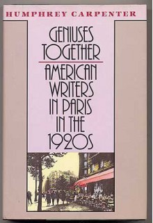 Geniuses Together: American Writers in Paris in the 1920s, Humphrey Carpenter