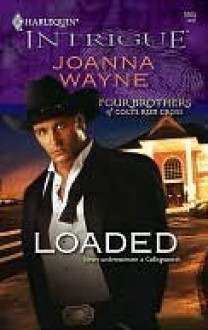 Loaded (Four Brothers of Colts Run Cross) (Harlequin Intrigue #1065) - Joanna Wayne