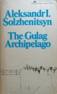 The Gulag Archipelago, 1918-1956: An Experiment in Literary Investigation, Books I-II - Aleksandr Solzhenitsyn, Thomas P. Whitney