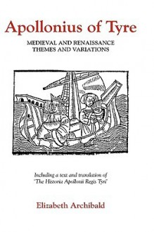 Apollonius of Tyre: Medieval and Renaissance Themes and Variations - Elizabeth Archibald