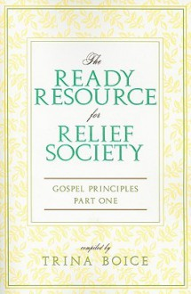 The Ready Resource for Releif Society: Gospel Principles Part One - Trina Boice