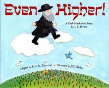 Even Higher!: A Rosh Hashanah Story - Eric A. Kimmel, Jill Weber
