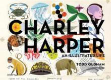 Charley Harper: An Illustrated Life - Todd Oldham, Charley Harper