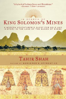 In Search of King Solomon's Mines: A Modern Adventurer's Quest for Gold and History in the Land of the Queen of Sheba - Tahir Shah