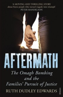 Aftermath: The Omagh Bombing and the Families' Pursuit of Justice - Ruth Dudley Edwards
