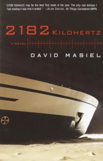 2182 Kilohertz: A Novel - David Masiel