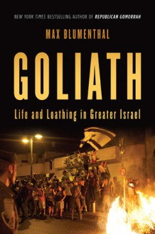 Goliath: Life and Loathing in Greater Israel - Max Blumenthal, To Be Announced