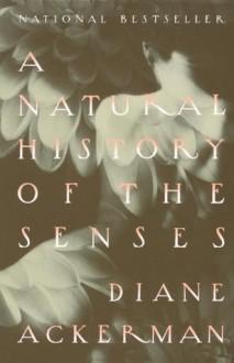 A Natural History of the Senses (Vintage) - Diane Ackerman