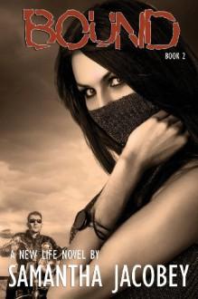 Bound: A New Life Series (Volume 2) - Samantha Jacobey