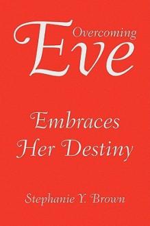 Overcoming Eve - Stephanie Y. Brown