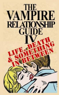 The Vampire Relationship Guide, Volume 4: Life, Death and Something in Between - Evelyn Lafont
