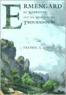 Ermengard of Narbonne and the World of the Troubadours - Fredric Cheyette