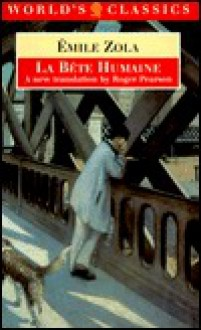 La Bête Humaine (Les Rougon-Macquart, #17) - Émile Zola, Roger Pearson
