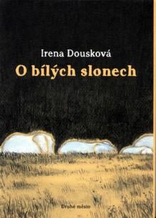 O bílých slonech - Irena Dousková