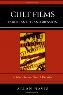 Cult Films: Taboo and Transgression: A Select Survey Over 9 Decades - Allan Havis