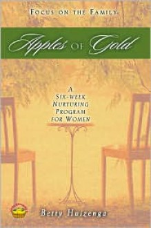 Apples of Gold: A Six-Week Nuturing Program for Women - Betty Huizenga