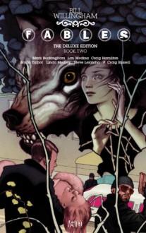 Fables: The Deluxe Edition, Vol. 2 - Bill Willingham, Mark Buckingham, Lan Medina, Craig Hamilton, P. Craig Russell, Bryan Talbot, Linda Medley, Steve Leialoha, Daniel Vozzo, Lovern Kindzierski, Todd Klein