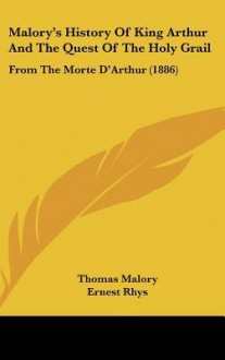History of King Arthur and the Quest of the Holy Grail - Thomas Malory, Ernest Rhys