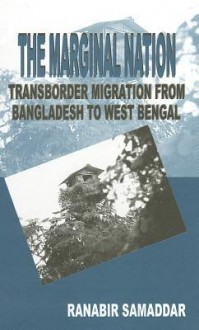 The Marginal Nation: Transborder Migration from Bangladesh to West Bengal - Ranabira Samaddara