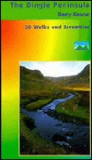 The Dingle Peninsula: 30 Walks and Scrambles - Barry Keane