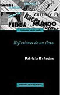 Reflexiones de Un Iluso - Patricio Bañados